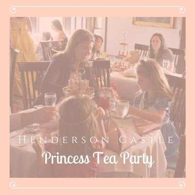 Henderson Castle Princess Tea Party